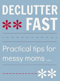 How to declutter FAST! Practical tips for messy moms from a messy mom ... @Mums make lists ... #declutter #housework #organize