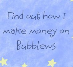 Six things I have learned about making money on Bubblews - News - Bubblews