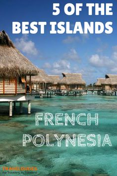 5 of the Best Islands in the French Polynesia | The French Polynesia has some of the best and most beautiful islands in the world. Some have been explored while others remain unknown to the world | Travel Dudes Social Travel Community