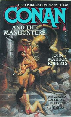 Conan and The Manhunters by John Maddox Roberts / Book cover 1994 / 1993 (Ken Kelly) Fantasy Book Covers, Book Cover Art, Fantasy Books, Comic Book Covers, Fantasy Art, Conan The Barbarian Comic, Conan Der Barbar, Robert E Howard, Comics Vintage