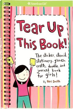 Tear Up This Book! (American Girl Library) by Keri Smith,http://www.amazon.com/dp/1584859776/ref=cm_sw_r_pi_dp_ELm1sb03X0KH1667
