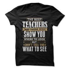 The Best Teachers Are Those Who Show You Where To Look, But Dont Tell You What To See #sunfrogshirt
