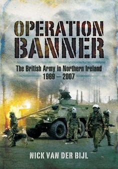 """Read """"Operation Banner The British Army in Northern Ireland, 1969 – by Nicholas van der Bijl available from Rakuten Kobo. The book opens by setting the historic backdrop to The Troubles.In summer 1969 the annual Loyalist marching season spark. Northern Ireland Troubles, Belfast Northern Ireland, British Government, Royal Marines, British Army, Military History, Book Publishing, The Book, Literature"""