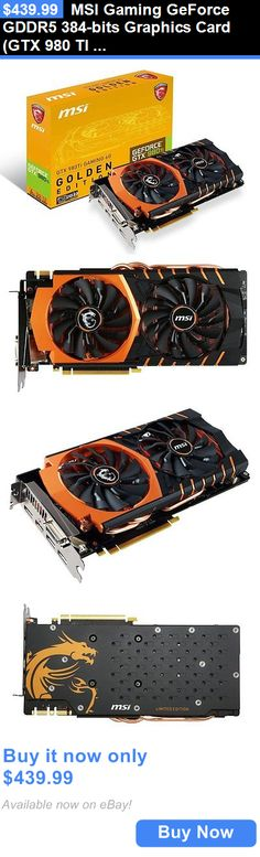 computer parts: Msi Gaming Geforce Gddr5 384-Bits Graphics Card (Gtx 980 Ti Gaming 6G Golden Ed) BUY IT NOW ONLY: $439.99