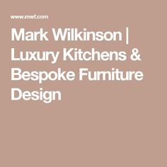 Mark Wilkinson | Luxury Kitchens & Bespoke Furniture Design