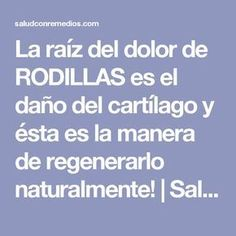 La raíz del dolor de RODILLAS es el daño del cartílago y ésta es la manera de regenerarlo naturalmente!   Salud con Remedios