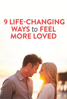 9 Life-Changing Ways to Feel More Loved