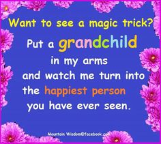 """""""Want to see a magic trick ? Put a grandchild in my arms and watch me turn into the happiest person you ever seen ! Grandmother Quotes, Grandma And Grandpa, Bob Marley, Quotes About Grandchildren, Grandkids Quotes, Grandma Crafts, Grandmothers Love, Key To Happiness, Thing 1"""