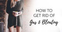 Do you Suffer from constant Gas and Bloating too? Here are the 13 Most Common Triggers & 8 Tips on How to Get Rid of Gas and Bloating Fast.