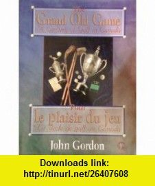 The grand old game A century of golf in Canada = Pour le plaisir du jeu  un siecle de golf au Canada (9781895629477) John Gordon , ISBN-10: 1895629470  , ISBN-13: 978-1895629477 ,  , tutorials , pdf , ebook , torrent , downloads , rapidshare , filesonic , hotfile , megaupload , fileserve