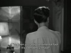 """""""I've been just a big sentimental fool it's a tendency I have.""""  It's stupid and pathetic"""