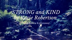 STRONG and KIND by Korie Robertson | Book Review & Giveaway