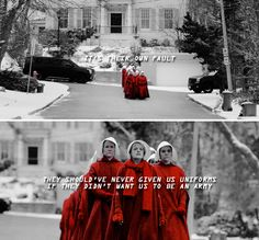 the handmaid's tale: they should've never given us uniforms if they didn't want us to be an army