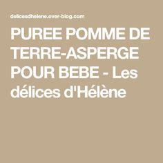 PUREE POMME DE TERRE-ASPERGE POUR BEBE - Les délices d'Hélène