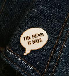 The Future Is Naps Enamel Pin