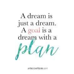 A dream is just a dream. A goal is a dream with a plan! AndreasNotebook.com                                                                                                                                                     More