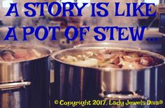 The home of L.J. Diva: A Story is Like a Pot of Stew. Just one analogy on how an author's story idea works. - http://www.ladyjewelsdiva.com/2017/06/a-story-is-like-pot-of-stew-just-one-analogy-on-how-an-authors-story-idea-works.html