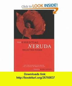 The Essential Neruda Selected Poems (Bilingual Edition) (English and Spanish Edition) (9780872864283) Pablo Neruda, Mark Eisner, Robert Hass, Stephen Mitchell, Alastair Reid, Forrest Gander, Stephen Kessler, John Felstiner, Jack Hirschman, Lawrence Ferlinghetti , ISBN-10: 0872864286  , ISBN-13: 978-0872864283 ,  , tutorials , pdf , ebook , torrent , downloads , rapidshare , filesonic , hotfile , megaupload , fileserve