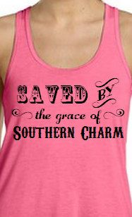 Saved by the Grace of Southern Charme  Only Prettier Flowy Tank by SouthernCharme. Country Tank. Miranda Lambert Pistol Annies.
