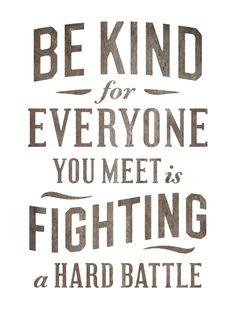 Se amable. Cada persona que encuentres está LUCHANDO sus propias batallas…
