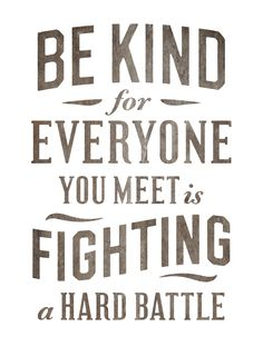 """Be Kind for Everyone You Meet is Fighting A Hard Battle"" by simon walker typography #wisdom"