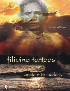 Filipino Tattoos Ancient to Modern by Lane Wilcken https://smile.amazon.com/dp/0764336029/ref=cm_sw_r_pi_dp_x_Q8eAzbT16AN9C