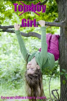 """""""She is not a tomboy. She's a girl, acting like a girl."""""""