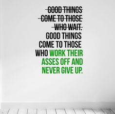 Good things come to those who work their by DesignDivilFitness