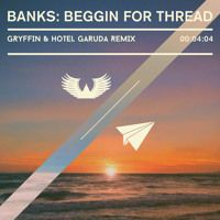 BANKS - Beggin For Thread (Gryffin & Hotel Garuda Remix) by Gryffin Official on SoundCloud