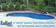 What makes Radiant Metric Series Swimming Pools so special? No retaining walls required!