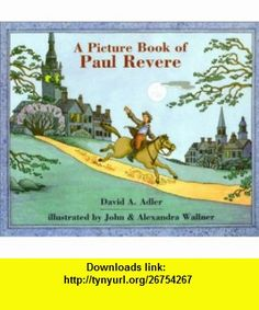 A Picture Book of Paul Revere (Picture Book Biographies) (9780823412945) David A. Adler, John Wallner, Alexandra Wallner , ISBN-10: 0823412946  , ISBN-13: 978-0823412945 ,  , tutorials , pdf , ebook , torrent , downloads , rapidshare , filesonic , hotfile , megaupload , fileserve
