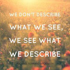 Michael Bernard Beckwith-we don't describe what we see, we see what we describe Fly Quotes, Wise Quotes, Inspirational Quotes, Wise Sayings, Spiritual Teachers, Spiritual Life, Michael Beckwith, Michael Bernard, Super Soul Sunday