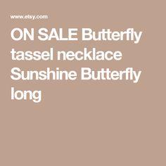 ON SALE Butterfly tassel necklace  Sunshine Butterfly  long