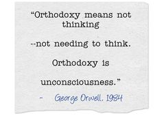 """Orthodoxy  is unconsciousness"""