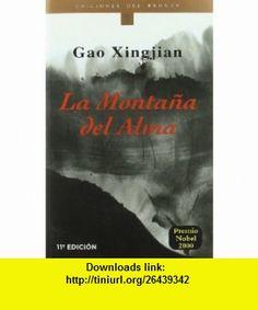 La Montana del Alma / Gao Xing (Coleccion Etnicos del Bronce) (Spanish Edition) (9788484530442) Xingjian Gao, Gao Xingjian , ISBN-10: 8484530442  , ISBN-13: 978-8484530442 ,  , tutorials , pdf , ebook , torrent , downloads , rapidshare , filesonic , hotfile , megaupload , fileserve