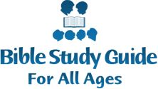 Bible Study Guide for All Ages - Sunday school, Bible class, Bible curriculum, Bible lessons
