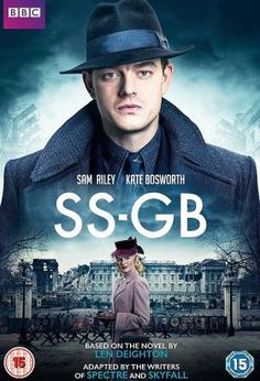 SS-GB (2017) / Mini-Series / Ep. 5 / Action, Drama [UK] / Stars: Sam Riley, Kate Bosworth, Maeve Dermody, James Cosmo / A British homicide detective investigates a murder in a German-occupied England in a parallel universe where the Nazis won World War II.