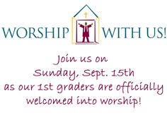 """1ST GRADE """"WELCOME TO WORSHIP"""" EVENT: On Sunday, Sept. 15th, we will welcome all 1st graders into the worshiping community during our 11:15 worship service. Children's Council will host a lunch and program immediately following worship in the social hall."""
