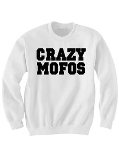 CRAZY MOFOS SWEATSHIRT COOL SHIRTS FUNNY SHIRTS