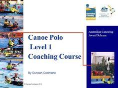 © Duncan Cochrane 2010 1 Canoe Polo Level 1 Coaching Course By Duncan Cochrane Australian Canoeing Award Scheme.> Cedar Trees, Birch Bark, Wood Canvas, Canoeing, Scouting, Day Trips, Coaching, Polo, Canoes