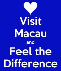 Visit Macau and Feel the Difference -