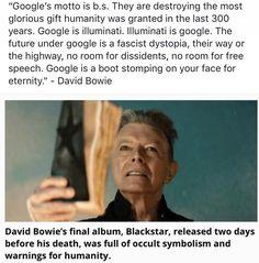 ZINGDAD.COM HAS ALL THE ANSWERS.....Afbeeldingsresultaat voor DAVID BOWIE'S LAST POST BEFORE HE DIED 'GOOGLE IS ILLUMINATI ILLUMINATI IS GOOGLE