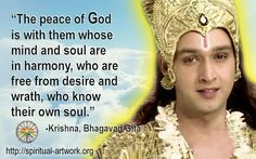 131 Lord Krishna The Peace The peace of God is with them whose mind and soul are in harmony, who are free from desire and wrath, who know t. Hindu Quotes, Gita Quotes, Spiritual Quotes, Radha Krishna Love Quotes, Krishna Images, Lord Krishna, Shiva, Mahabharata Quotes, Sanskrit Mantra
