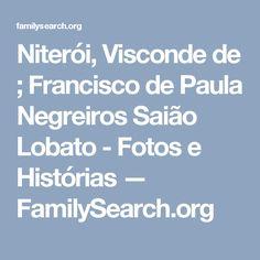 Niterói, Visconde de ; Francisco de Paula Negreiros Saião Lobato - Fotos e Histórias — FamilySearch.org