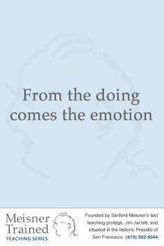 From the doing comes the emotion work, creativ, la escena, sanford meisner, inspir, theatr, artist, passion, meisner quot