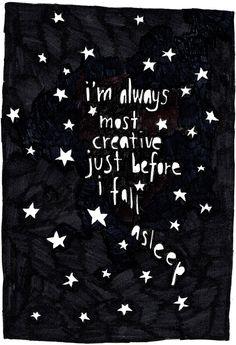 i'm always most creative just before i fall asleep