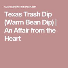 Texas Trash Dip (Warm Bean Dip) | An Affair from the Heart