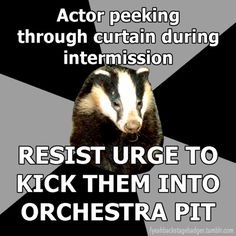 """""""Backstage Badger"""" Actor peeking through the curtain during intermission, resist the urge to kick them into the orchestra pit."""
