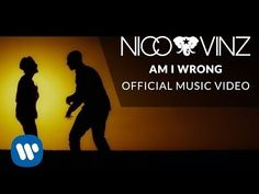 Nico & Vinz - Am I Wrong [Official Music Video]  I don't usually like music videos, but this one is good so is the song with it.