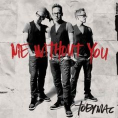 Me Without You  watch https://www.facebook.com/tobymac?sk=app_157391050947062